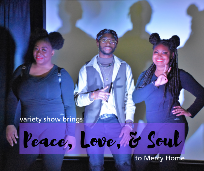 Variety show brings Peace, Love, & Soul to Mercy Home
