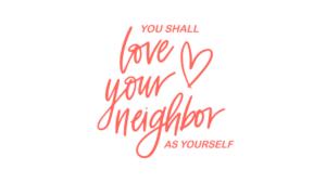 You shall love your neighbor as yourself